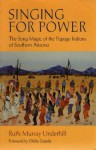 Singing for Power: The Song Magic of the Papago Indians of Southern Arizona - Ruth Murray Underhill