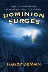 Dominion Surges: Prayers, Proclamations and Decrees for Breakthrough in Your Life, Cities and Nations - Randy DeMain