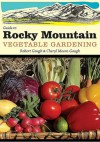 Guide to Rocky Mountain Vegetable Gardening - Robert Gough, Cheryl Moore-Gough
