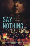Say Nothing... (The Speak Series) (Volume 2) - T.A. Roth