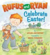 Rufus and Ryan Celebrate Easter! - Kathleen Long Bostrom, Rebecca Thornburgh