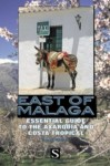 East of Malaga: Essential Guide to the Axarquia and Costa Tropical - David Baird