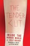 The Tender Cut: Inside the Hidden World of Self-Injury - Peter Adler, Patricia A. Adler