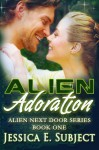 Alien Adoration - Jessica E. Subject