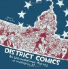 District Comics: An Unconventional History of Washington, DC - Matt Dembicki, Troy-Jeffrey Allen, Brooke A. Allen, Rand Arrington, Grant Jeffrey Barrus, Carolyn Belefsky, Michael Brace, Scott O. Brown, Joe Carabeo, Andrew Cohen, Peter S. Conrad, Michael Cowgill, Kevin Czapiewski, Carol Dembicki, Sean Fahey, Rebecca Goldfield, Chad L