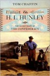 The H. L. Hunley: The Secret Hope of the Confederacy - Tom Chaffin