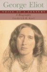 George Eliot, Voice of a Century: A Biography - Frederick R. Karl