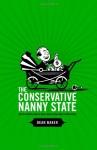 The Conservative Nanny State: How the Wealthy Use the Government to Stay Rich and Get Richer - Dean Baker