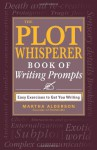 The Plot Whisperer Book of Writing Prompts: Easy Exercises to Get You Writing - Martha Alderson