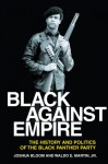 Black Against Empire: The History and Politics of the Black Panther Party - Joshua Bloom, Waldo E. Martin Jr.