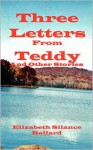 Three Letters from Teddy and Other Stories - Elizabeth, Ballard