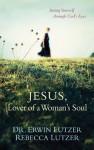 Jesus, Lover of a Woman's Soul - Erwin W. Lutzer, Rebecca Lutzer