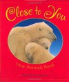 Close to You: How Animals Bond - Kimiko Kajikawa