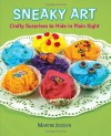 Sneaky Art: Crafty Surprises to Hide in Plain Sight - Marthe Jocelyn