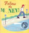 Follow the Money! - Loreen Leedy