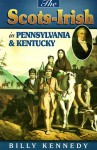 Scots Irish in Pennsylvania & Kentucky (Scots-Irish Chronicles) - Bill Kennedy