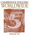 Cambridge English Worldwide Workbook Five - Andrew Littlejohn, Diana Hicks
