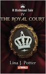 The Royal Court (A Medieval Tale #4) - Lina J. Potter, Kristina Tatarian