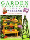 Garden Woodwork in a Weekend - Richard Blizzard