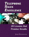 Telephone Sales Excellence Workbook: 20 Lessons That Promise Results - John Pennington