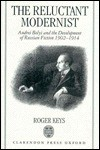 The Reluctant Modernist: Andrei Belyi and the Development of Russian Fiction, 1902-1914 - Roger Keys