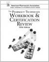 The Pharmacy Technician Workbook & Certification Review (American Pharmacists Association Basic Pharmacy and Pharmacology Series) - Perspective Press