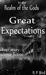 Great Expectations: A Short Story from the Realm of the Gods - R P Bird