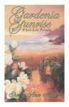 Gardenia Sunrise: Where love prevails : a novel - Sherry Ann Miller