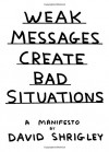 Weak Messages Create Bad Situations: A Manifesto - David Shrigley