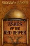 Ashes of the Red Heifer - Shannon Baker