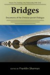 Bridges--Documents of the Christian-Jewish Dialogue: Volume Two, Building a New Relationship (1986-2013) - Franklin Sherman