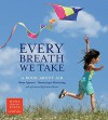 Every Breath We Take: A Book About Air - Maya Ajmera, Dominique Browning, Julianne Moore