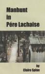 Manhunt in Pere Lachaise - Claire Splan
