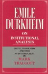 Emile Durkheim on Institutional Analysis - Émile Durkheim, Mark Traugoff, Mark Traugott, Émile Durkheim