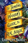 The Thinking Woman's Guide to Real Magic by Barker, Emily Croy (2013) Hardcover - Emily Croy Barker
