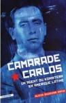 Camarade Carlos: un agent du Komintern en Amérique latine - Alicia Dujovne Ortiz, Nelly Lhermillier, Alex Lhermillier