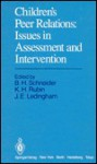Children's Peer Relations: Issues in Assessment & Intervention - Barry H. Schneider, Kenneth H. Rubin