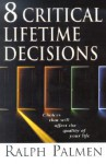 8 Critical Lifetime Decisions: Choices That Will Affect the Quality of Your Life - Ralph Palmen