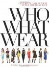 Who What Wear: Celebrity and Runway Style for Real Life - Hillary Kerr, Katherine Power