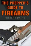 The Prepper's Guide to Firearms - Robert Paine