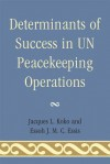 Determinants of Success in Un Peacekeeping Operations - Jacques L KOKO, Essoh J M C Essis