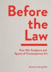Before the Law: Post-War Sculpture and Spaces of Contemporary Art - Kasper Konig, Penelope Curtis, Friedrich Wilhelm Graf
