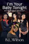 I'm Your Baby Tonight: but what about tomorrow? - B. L. Wilson, LLPix Design, BZ Hercules