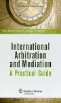 International Arbitration and Mediation: A Practical Guide - Michael McIlwrath, John Savage