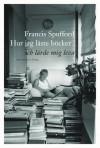 Hur jag läste böcker och lärde mig leva - Francis Spufford, Rebecca Alsberg, Gunilla Kindstrand