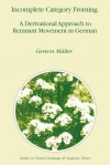 Incomplete Category Fronting: A Derivational Approach to Remnant Movement in German - Gereon Müller