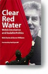 Clear red water: Welsh devolution and socialist politics - Nick Davies, Darren Williams