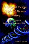 Intelligent Design Origin of Human Destiny - Theodore, A. Green
