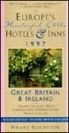 Europe's Wonderful Little Hotels and Inns, 1997: Great Britian and Ireland - Hilary Rubinstein