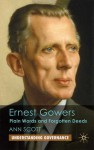 Ernest Gowers: Plain Words and Forgotten Deeds - Ann Scott